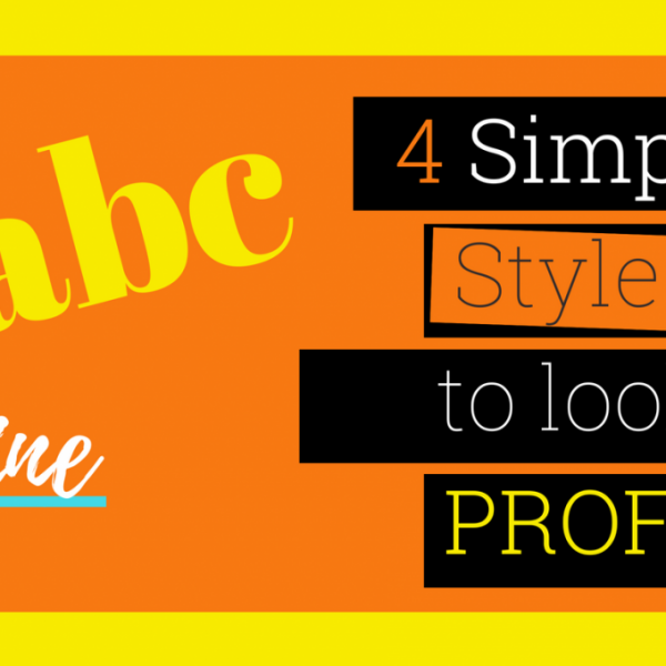 4 SIMPLE WAYS TO STYLE YOUR TEXT TO LOOK INSTANTLY PROFESSIONAL